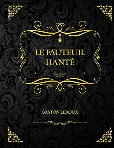 Le Fauteuil hanté: Edition Collector - Gaston Leroux