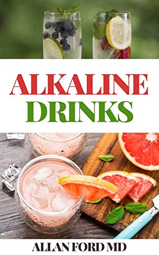 ALKALINE DRINKS : Original Alkaline Smoothie, Juice, and Tea Recipes to Help You Enjoy Balance, Ener