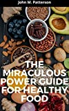 THE MIRACULOUS POWER GUIDE FOR HEALTHY FOOD (English Edition)