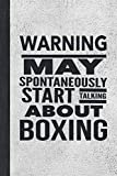 Warning May Spontaneously Start Talking About Boxing: Best Funny Gift For Boxers, Coach, Trainer, Student - Woman Girl Man Guy Journal - Stone Gray Cover 6'x9' Notebook