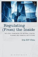 Regulating from the Inside: The Legal Framework for Internal Controls in Banks and Financial Institutions