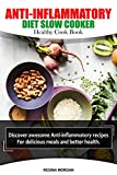 ANTI-INFLAMMATORY DIET SLOW COOKER Healthy Cook Book: Discover awesome Anti-inflammatory recipes For delicious meals and better health. (English Edition)