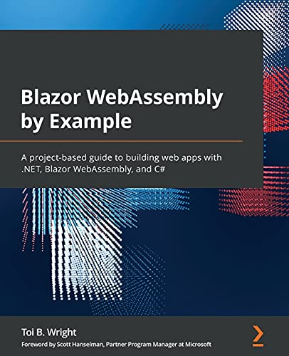Blazor WebAssembly by Example: A project-based guide to building web apps with .NET, Blazor WebAssembly, and C#