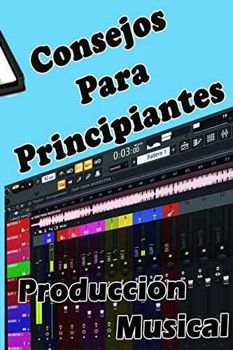 CONSEJOS PARA PRINCIPIANTES Producción Musical