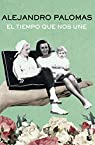 El tiempo que nos une par Alejandro Palomas