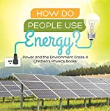 How Do People Use Energy? | Power and the Environment Grade 4 | Children's Physics Books (English Edition)