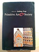 Primitive Art and Society (Wenner-Gren Foundation S.)