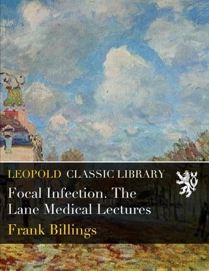 地域マリナー松明Focal Infection. The Lane Medical Lectures