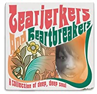 TEARJERKERS AND HEARTBREAKERS ~ A COLLECTION OF DEEP, DEEP SOUL
