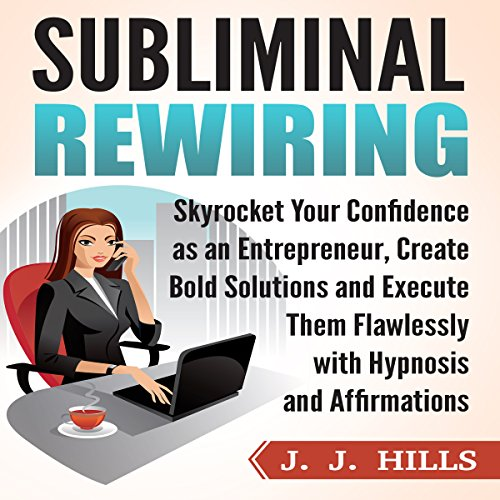 Subliminal Rewiring: Skyrocket Your Confidence as an Entrepreneur, Create Bold Solutions and Execute Them Flawlessly with Hypnosis and Affirmations audiobook cover art