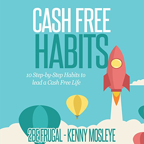 Cash Free Habits: 10 Step-by-Step Habits to Lead a Cash Free Life audiobook cover art
