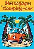 Mes voyages en camping-car: Carnet de bord pour noter toutes les informations nécessaires et utile à votre...
