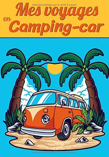 Mes voyages en camping-car: Carnet de bord pour noter toutes les informations nécessaires et utile à votre voyage en camping-car    Carnet De voyage ... 120 Pages   Carnet idéal pour camping cariste