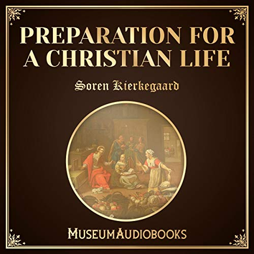 Preparation for a Christian Life                   By:                                                                                                                                 Soren Kierkegaard                               Narrated by:                                                                                                                                 Joe Gomez                      Length: 2 hrs     Not rated yet     Overall 0.0