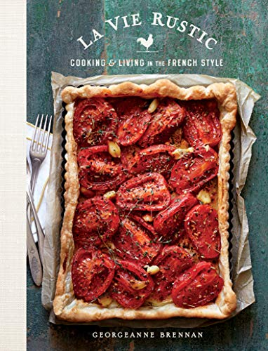 La Vie Rustic: Cooking & Living in the French Style