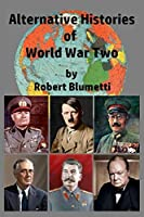 Alternative Histories of World War Two