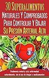 Presión Sanguínea: 30 Superalimentos Naturales Y Comprobados - Solución Para Controlar Y Bajar Su...