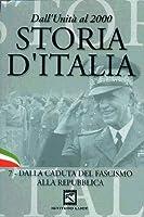 Storia D'Italia #07 - Dalla Caduta Del Fascismo Alla Repubblica (1943-1946) [Italian Edition]