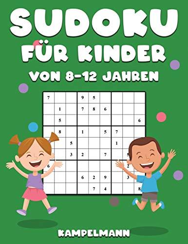 Sudoku für Kinder von 8-12 Jahren: 200 Sudoku-Rätsel für Kinder von 8 bis 12 Jahren mit Lösungen - Verbessert Merkfähigkeit und Logik