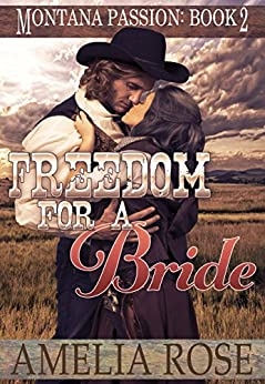 Freedom For A Bride: A clean historical mail order bride romance (Montana Passion Book 2) by [Amelia Rose]