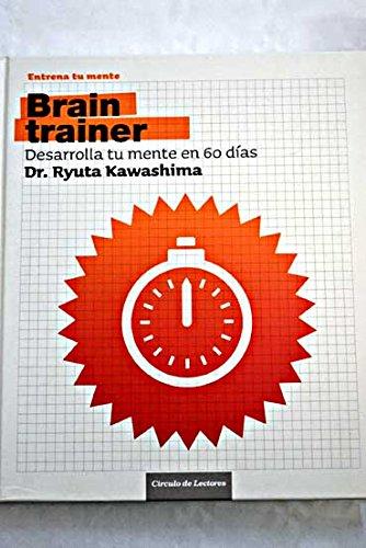 Brain Trainer. Desarrolla Tu Mente En 60 Días