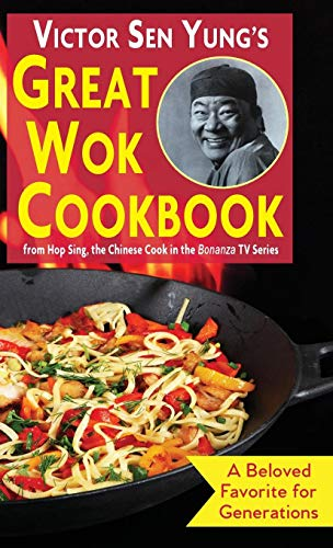 Victor Sen Yung's Great Wok Cookbook: from Hop Sing, the Chinese Cook in the Bonanza TV Series