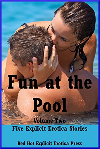 Fun at the Pool Volume Two Five Explicit Erotica Stories (English Edition)
