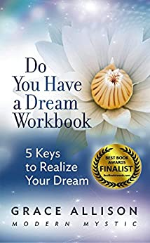 Do You Have a Dream Workbook: 5 Keys to Realize Your Dream by [Grace Allison]
