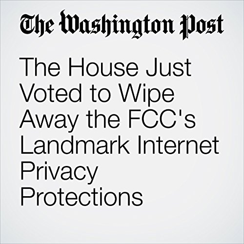 The House Just Voted to Wipe Away the FCC's Landmark Internet Privacy Protections copertina