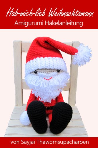 Hab-mich-lieb Weihnachtsmann Amigurumi Häkelanleitung (Weihnachts-Puppen zum Liebhaben 3)