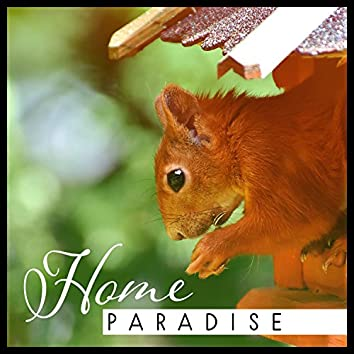 Home Paradise: Way to Rest, Beautiful Nature, Blissful Surrounding, Simple Path of Life, Emotional Symphony, Internal Silence