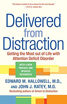 Delivered from Distraction: Getting the Most out of Life with Attention Deficit Disorder by [John J. Ratey Md, Edward M. Hallowell MD]