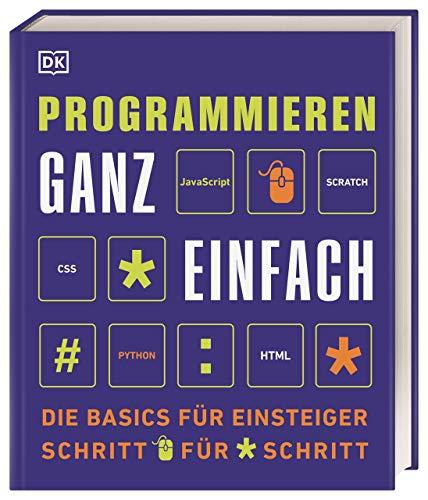 Programmieren ganz einfach: Die Basics für Einsteiger Schritt für Schritt