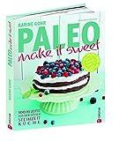 Paleo – make it sweet: 100 Rezepte aus der süßen Steinzeitküche