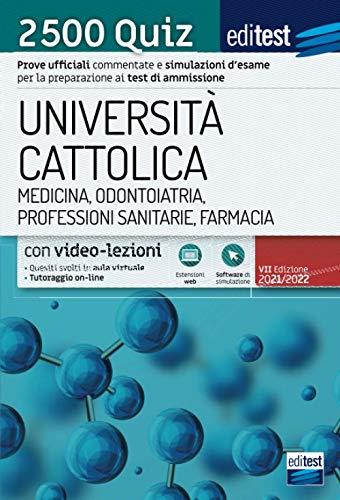Università Cattolica - Test ammissione Medicina, Odontoiatria, Professioni Sanitarie e Farmacia: raccolta di 2.500 Quiz. Con simulatore e video-lezioni in omaggio