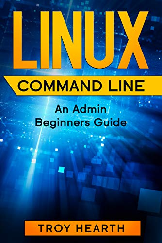 Linux Command Line: An Admin Beginners Guide by Hearth, Troy