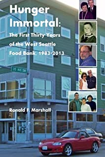 Hunger Immortal: The First Thirty Years of the West Seattle Food Bank, 1983-2013