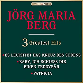Masterpieces Presents Jörg Maria Berg: Es leuchtet das Kreuz des Südens / Baby, ich schieß Dir einen Teddybär / Patricia (3 Greatest Hits)