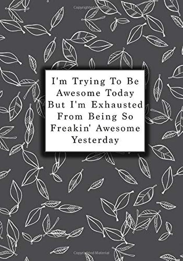 小川旧正月チャペルI'm Trying To Be Awesome Today But I'm Exhausted From Being So Freakin' Awesome Yesterday: A Journal containing Popular Inspirational Quotes