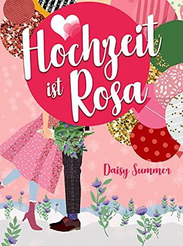 Hochzeit ist Rosa: Romantische Komödie, Liebesroman (Hochzeit-Reihe 3)