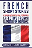 French Short Stories: 8 Simple and Captivating Stories for Effective French Learning for Beginners