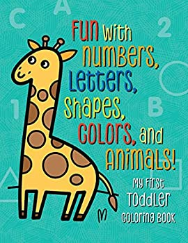 My First Toddler Coloring Book  Fun with Numbers Letters Shapes Colors and Animals!  Kids coloring activity books