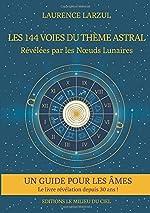 Les 144 voies du Thème Astral de Laurence LARZUL