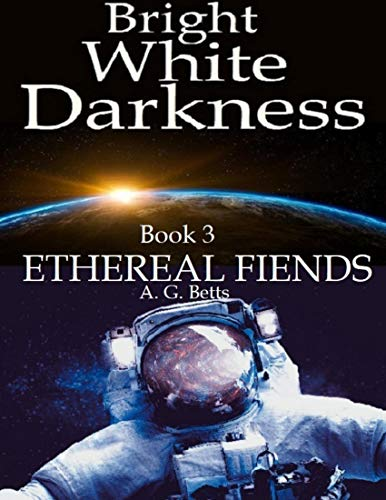 Ethereal Fiends, Bright White Darkness Book 3 (English Edition)