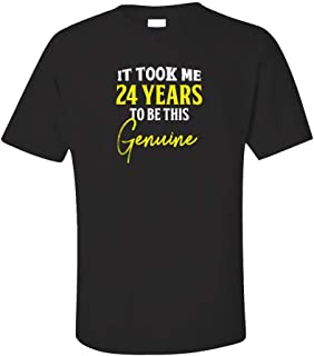 My Family Tee It Took Me 24 Years to Be This Genuine Funny Old Birthday - Unisex T-Shirt