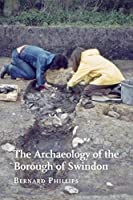 The Archaeology of the Borough of Swindon