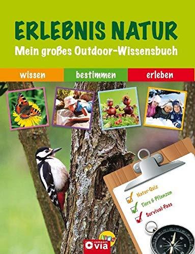 Erlebnis Natur: Mein großes Outdoor-Wissensbuch