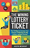 The Winning Lottery Ticket: The 10 Ways to Increase your Chances of Winning the Big Lottery Jackpot Drawing: Turn a Game of Luck and Chance into a Game ... Winning Strategies (Lottery Winning Book 1)