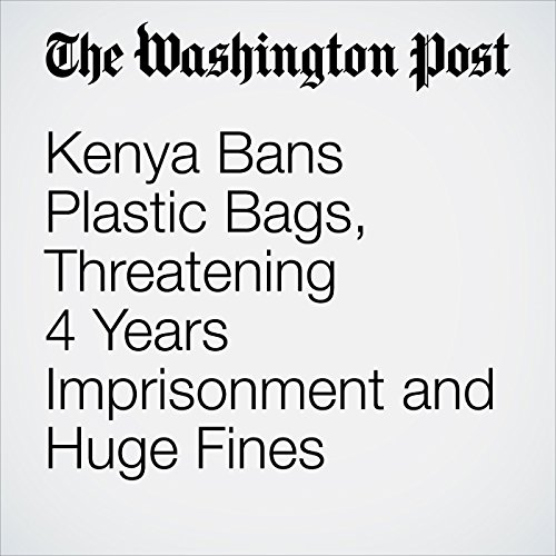 Kenya Bans Plastic Bags, Threatening 4 Years Imprisonment and Huge Fines copertina