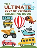 The Ultimate Book of Vehicles Coloring Book: Activity Books For...